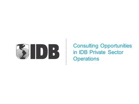 Consulting Opportunities in IDB Private Sector Operations.