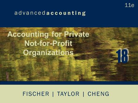 FISCHER | TAYLOR | CHENG Accounting for Private Not-for-Profit Organizations.