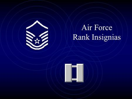 Air Force Rank Insignias. What's Coming Up? General Terminology Enlisted Insignia Airman NCO SNCO Officer Insignia Company Grade Field Grade General Officers.