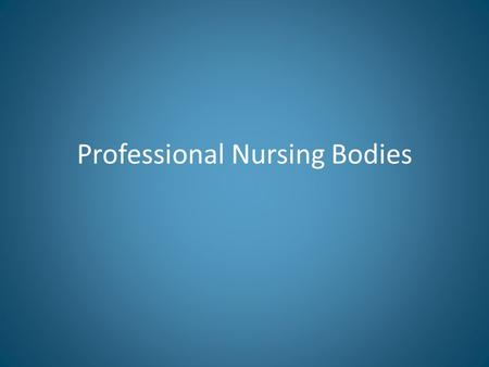 Professional Nursing Bodies. Professional nursing bodies An Bord Altranais (Founded 1950) – Regulation of the training/education and registration of nurses.