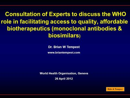 Hale & Tempest Consultation of Experts to discuss the WHO role in facilitating access to quality, affordable biotherapeutics (monoclonal antibodies & biosimilars.