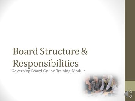 Board Structure & Responsibilities Governing Board Online Training Module.
