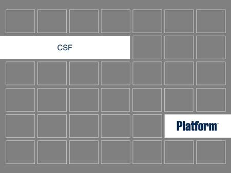 CSF. © Platform Computing Inc. 2003 2 CSF – Community Scheduler Framework Not a Platform product Contributed enhancement to The Globus Toolkit Standards.