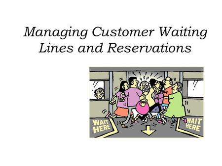 Managing Customer Waiting Lines and Reservations.