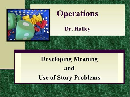 Operations Dr. Hailey Developing Meaning and Use of Story Problems.