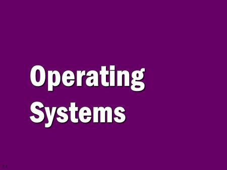 7.1 Operating Systems. 7.2 A computer is a system composed of two major components: hardware and software. Computer hardware is the physical equipment.