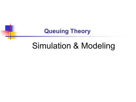 Queuing Theory Simulation & Modeling. The Queuing Model Use Queuing models to Describe the behavior of queuing systems Evaluate system performance Queue.