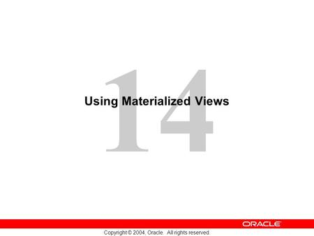 14 Copyright © 2004, Oracle. All rights reserved. Using Materialized Views.