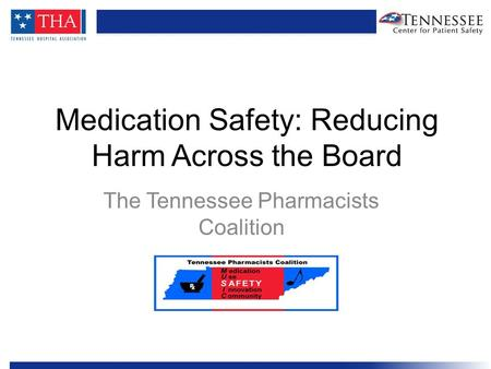 Medication Safety: Reducing Harm Across the Board The Tennessee Pharmacists Coalition.