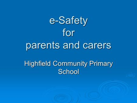 E-Safety for parents and carers Highfield Community Primary School.