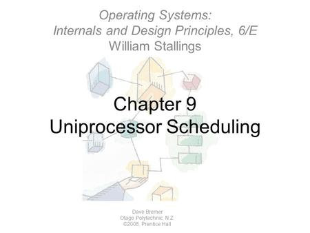 Chapter 9 Uniprocessor Scheduling Operating Systems: Internals and Design Principles, 6/E William Stallings Dave Bremer Otago Polytechnic, N.Z. ©2008,