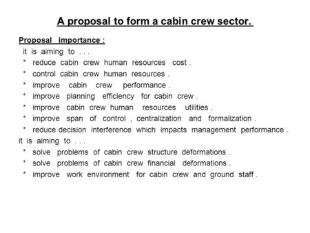 A proposal to form a cabin crew sector. Proposal importance : it is aiming to... * reduce cabin crew human resources cost. * control cabin crew human resources.