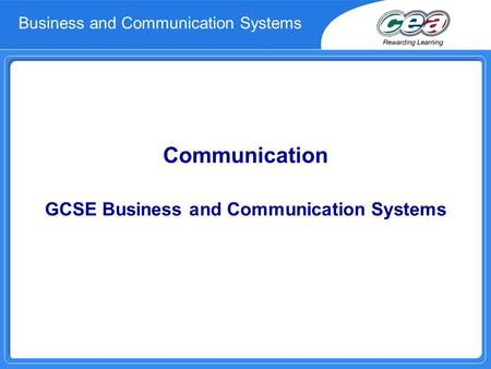 Communication GCSE Business and Communication Systems Business and Communication Systems.