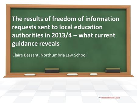 The results of freedom of information requests sent to local education authorities in 2013/4 – what current guidance reveals Claire Bessant, Northumbria.