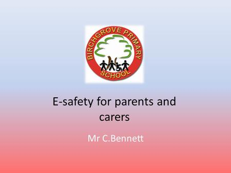 E-safety for parents and carers Mr C.Bennett. Welcome Why do we and our young children use (ICT)?