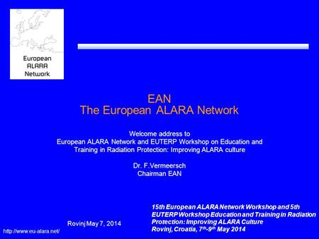 EAN The European ALARA Network Welcome address to European ALARA Network and EUTERP Workshop on Education and Training in Radiation Protection: Improving.