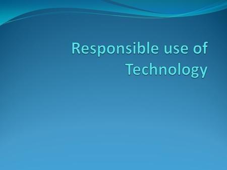 How to be E-safe Objective To know how to use Technology responsibly in today's world. Outcome To create a Responsible use of Technology poster suitable.