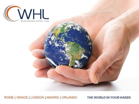 ROME | VENICE | LONDON | MADRID | ORLANDO THE WORLD IN YOUR HANDS.