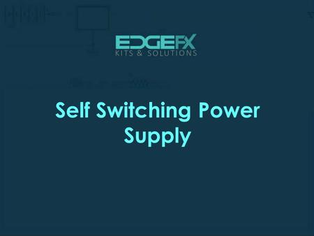Self Switching Power Supply.  Introduction Self Switching Power Supply  Embedded system requires a regulated power supply.