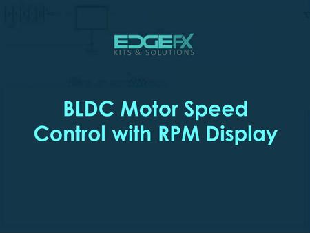 BLDC Motor Speed Control with RPM Display.  Introduction BLDC Motor Speed Control with RPM Display  The main objective of this.