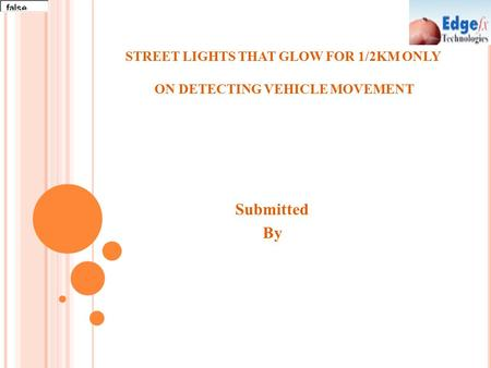 Submitted By STREET LIGHTS THAT GLOW FOR 1/2KM ONLY ON DETECTING VEHICLE MOVEMENT.