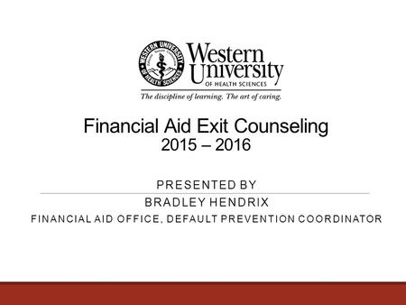 Financial Aid Exit Counseling 2015 – 2016 PRESENTED BY BRADLEY HENDRIX FINANCIAL AID OFFICE, DEFAULT PREVENTION COORDINATOR.