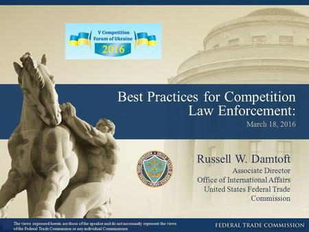 Best Practices for Competition Law Enforcement: March 18, 2016 Russell W. Damtoft Associate Director Office of International Affairs United States Federal.