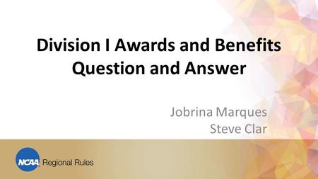 Division I Awards and Benefits Question and Answer Jobrina Marques Steve Clar.