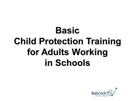 Basic Child Protection Training for Adults Working in Schools.