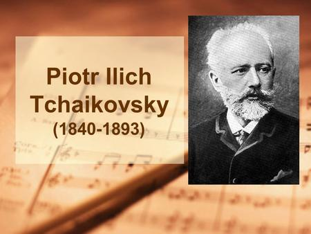 Piotr Ilich Tchaikovsky (1840-1893). Life Born in Russia Studied music while in Law School Gave up legal job to enroll in St. Petersburg Conservatory.