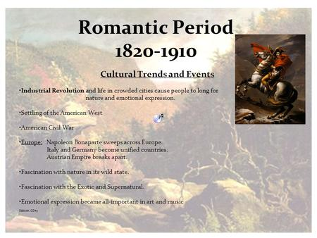 Romantic Period 1820-1910 Cultural Trends and Events Industrial Revolution and life in crowded cities cause people to long for nature and emotional expression.