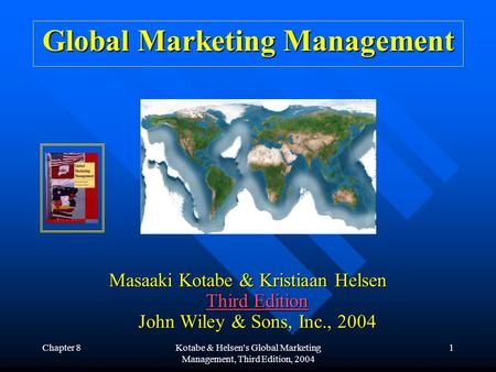 Chapter 8Kotabe & Helsen's Global Marketing Management, Third Edition, 2004 1 Global Marketing Management Masaaki Kotabe & Kristiaan Helsen Third Edition.