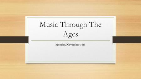 Music Through The Ages Monday, November 16th. Objectives Brahms, Schubert and Wagner Review Brahms Listening Examples Brahms Quiz tomorrow (Tuesday) Begin.