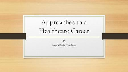 Approaches to a Healthcare Career By Ange Gloria Umuhoza.