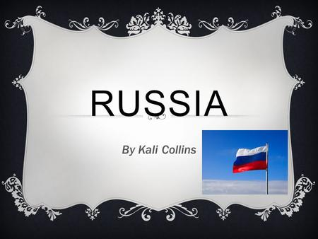 RUSSIA By Kali Collins.  Some Russians eat bliny.Bliny is like a pancake.Russians also eat pies and kasha .Russians also eat matryoshka there dolls.