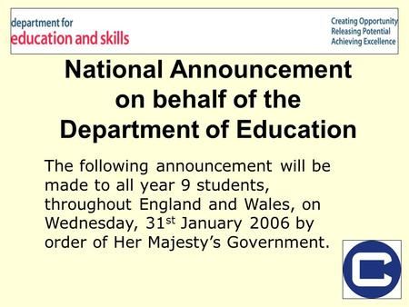 National Announcement on behalf of the Department of Education The following announcement will be made to all year 9 students, throughout England and Wales,