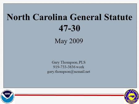 North Carolina General Statute 47-30 May 2009 Gary Thompson, PLS 919-733-3836 work