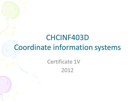 CHCINF403D Coordinate information systems Certificate 1V 2012.