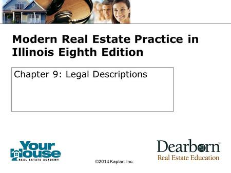 Modern Real Estate Practice in Illinois Eighth Edition Chapter 9: Legal Descriptions ©2014 Kaplan, Inc.