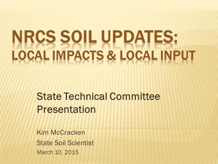 State Technical Committee Presentation Kim McCracken State Soil Scientist March 10, 2015.