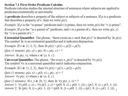 1 Section 7.1 First-Order Predicate Calculus Predicate calculus studies the internal structure of sentences where subjects are applied to predicates existentially.