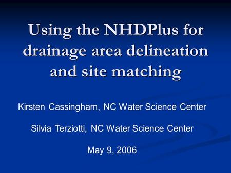 Using the NHDPlus for drainage area delineation and site matching Kirsten Cassingham, NC Water Science Center Silvia Terziotti, NC Water Science Center.