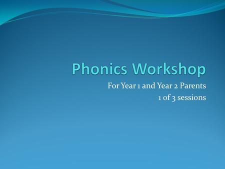 For Year 1 and Year 2 Parents 1 of 3 sessions. In this sessions we will include: Terminology Why phonics is so important The phases The sounds themselves.