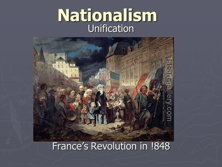 NationalismUnification France's Revolution in !848.
