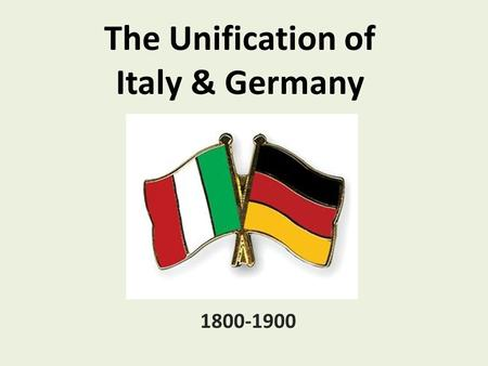 The Unification of Italy & Germany 1800-1900. Italian & German Unification In the 19 th century, the people of Italy & Germany were more unified than.