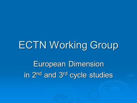 ECTN Working Group European Dimension in 2 nd and 3 rd cycle studies.