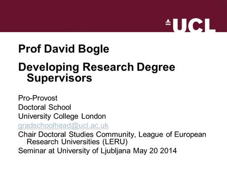 Prof David Bogle Developing Research Degree Supervisors Pro-Provost Doctoral School University College London Chair Doctoral Studies.