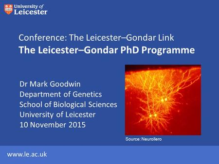 Www.le.ac.uk Conference: The Leicester–Gondar Link The Leicester–Gondar PhD Programme Dr Mark Goodwin Department of Genetics School of Biological Sciences.