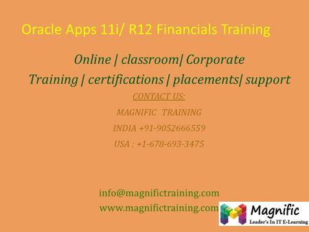 Oracle Apps 11i/ R12 Financials Training Online | classroom| Corporate Training | certifications | placements| support CONTACT US: MAGNIFIC TRAINING INDIA.