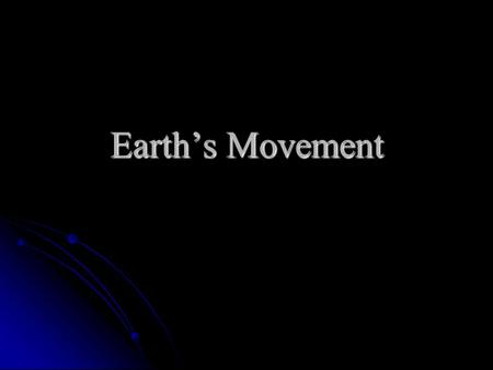 Earth's Movement. Rotation Earth rotates on its axis once every 23 hours and 56 minutes. Earth rotates on its axis once every 23 hours and 56 minutes.